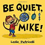 Be Quiet, Mike!, Leslie Patricelli, 0763644773