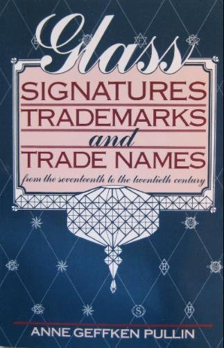 Glass Signatures, Trademarks and Trade Names: From the Seventeenth to the Twentieth - Glasses Names Company
