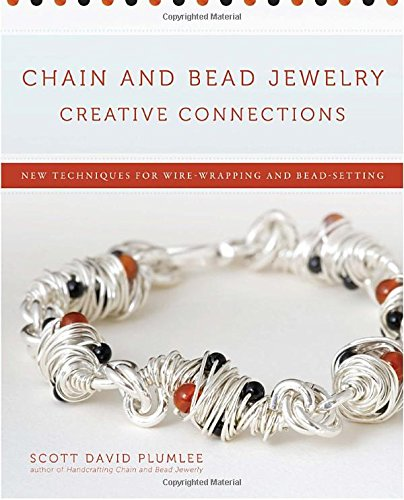Chain and Bead Jewelry Creative Connections: New Techniques for Wire-Wrapping and ()
