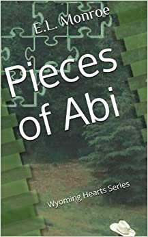 Pieces of Abi (Wyoming Hearts Series) (Volume 1) by E. L. Monroe (2015-11-17)