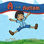 A Is for Autism: A Child's View    Amy E Sturkey