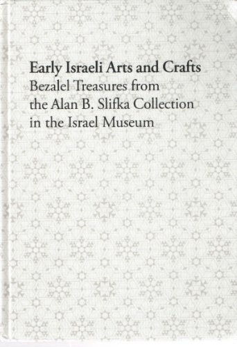 Early Israeli Arts and Crafts: Bezalel Treasures from the Alan B. Slifka Collection in the Israel Museum