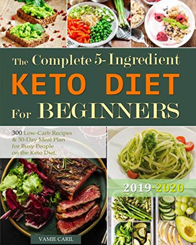 (The Complete 5-Ingredient Keto Diet For Beginners: 300 Low-Carb Recipes for Busy People on the Keto Diet. ( 30-Day Meal Plan ))