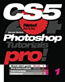 Photoshop CS5, Pro! Book 1: Quick Start Guide