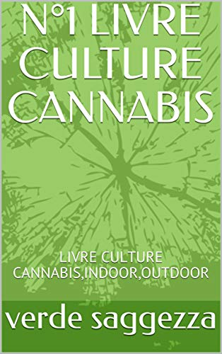N°1 LIVRE CULTURE CANNABIS:  LIVRE CULTURE CANNABIS,INDOOR,OUTDOOR (French Edition)