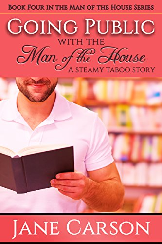 Going Public with the Man of the House: A Steamy Taboo Story (Man of the House Series Book 4)