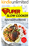 Super Slow Cooker: 50 Delicious Slow Cooker Recipes For The Comfort Food Perfection (Good Food Series)