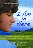 img - for I Am in Here: The Journey of a Child with Autism Who Cannot Speak but Finds Her Voice book / textbook / text book