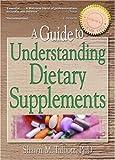 A Guide to Understanding Dietary Supplements, Shawn M. Talbott, 0789014564