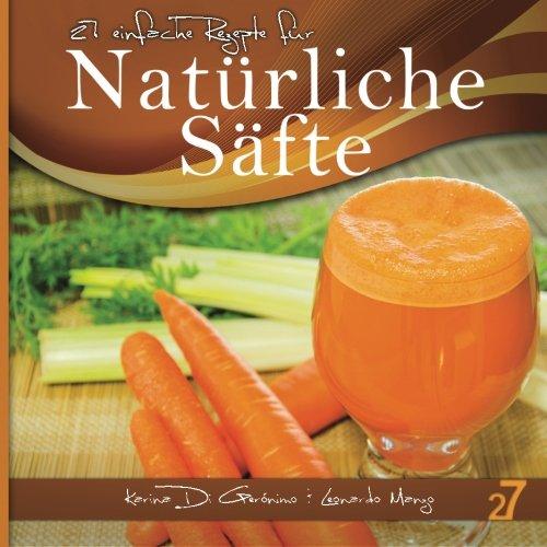 27 einfache Rezepte fur Naturliche Safte: Vegetarische und vegane Safte (Safte und Smoothies)  [Manzo, Leonardo - Di Geronimo, Karina] (Tapa Blanda)