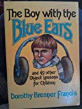 Boy with the Blue Ears and Forty-Nine Other Object Lessons for Children, Dorothy B. Francis, 0687039088