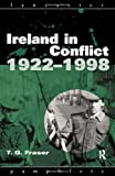 Ireland in Conflict 1922-1998, Fraser, T. G., 0415165490