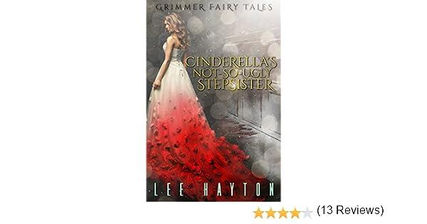 Amazon cinderellas not so ugly stepsister grimmer fairy amazon cinderellas not so ugly stepsister grimmer fairy tales book 2 ebook lee hayton kindle store fandeluxe Ebook collections