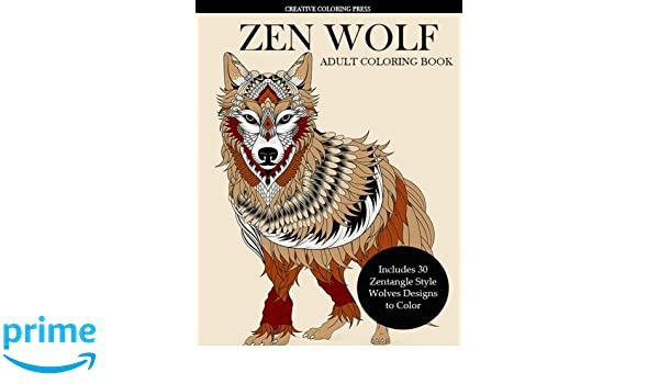 Zen Wolf Coloring Book for Adults: Zentangle Style Wolves ...