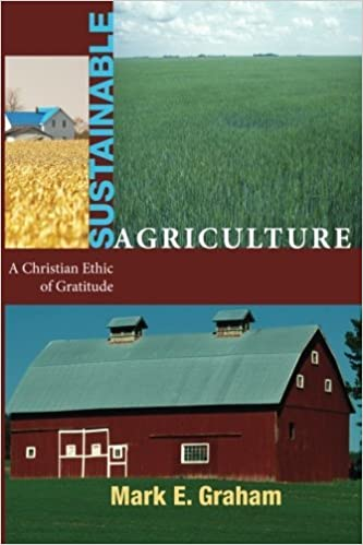 Book Sustainable Agriculture: A Christian Ethic of Gratitude by Mark E. Graham (2009-07-01)