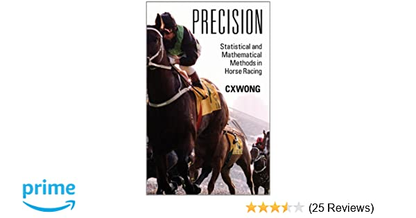 Precision: Statistical and Mathematical Methods in Horse Racing: C X