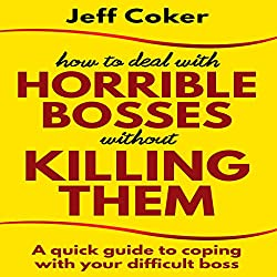 How to Deal with Horrible Bosses Without Killing Them