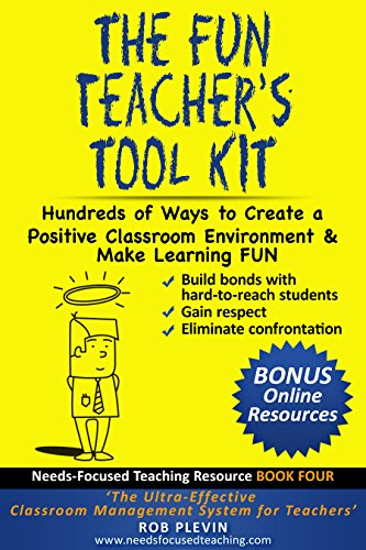 Teachers 4 Tools (The Fun Teacher's Tool kit: Hundreds of Ways to Create a Positive Classroom Environment & Make Learning FUN (Needs-Focused Teaching Resource Book 4))