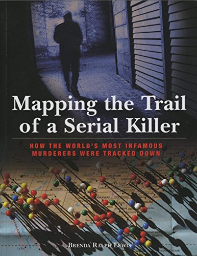 Mapping the Trail of a Serial Killer: How The World's Most Infamous Murderers Were Tracked Down