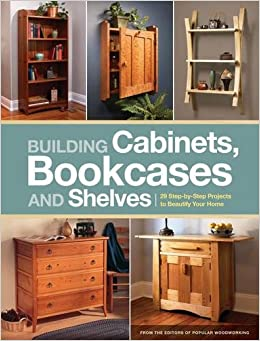 Building Cabinets, Bookcases U0026 Shelves: 29 Step By Step Projects To  Beautify Your Home