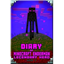 Minecraft: Diary of Minecraft Enderman Legendary Hero Book 2: Legendary Minecraft Book About Steve and His Friends (Minecraft Enderman Book)