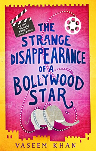 The Strange Disappearance of a Bollywood Star (Baby Ganesh Agency Investigation Book 3)