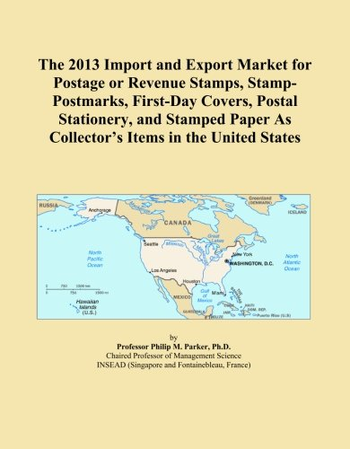 The 2013 Import and Export Market for Postage or Revenue Stamps, Stamp-Postmarks, First-Day Covers, Postal Stationery, and Stamped Paper As Collector's Items in the United States