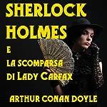 Sherlock Holmes e la scomparsa di Lady Carfax [Sherlock Holmes and the Disappearance of Lady Carfax]   Arthur Conan Doyle