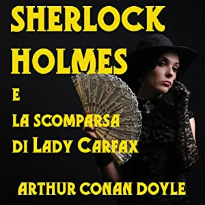 Sherlock Holmes e la scomparsa di Lady Carfax [Sherlock Holmes and the Disappearance of Lady Carfax] Audiobook
