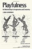 Playfulness: Its relationship to imagination and creativity (Educational psychology series)