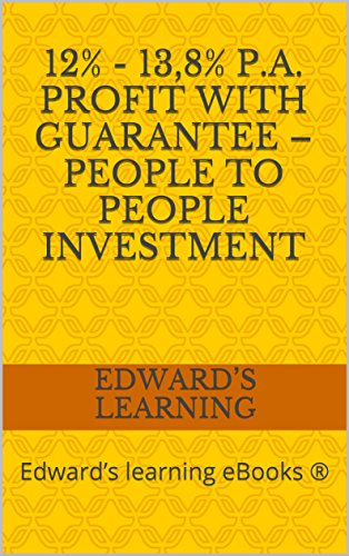 12% - 13,8% p.a. profit with guarantee - people to people investment: Edward's learning eBooks ®