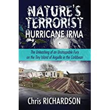 Nature's Terrorist Hurricane Irma: – The Unleashing of an Unstoppable Fury on the Tiny Island of Anguilla in the Caribbean