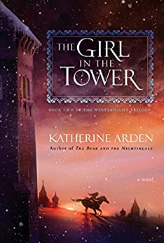The Girl in the Tower: A Novel (Winternight Trilogy Book 2) by [Arden, Katherine]