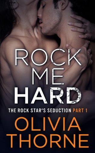 Rock Me Hard (The Rock Star's Seduction Part 1) (Rock Hard Cunning)