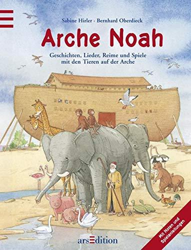 Arche Noah: Geschichten, Lieder, Reime und Spiele mit den Tieren auf der Arche