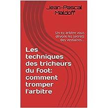 Les techniques des tricheurs du foot: comment tromper l'arbitre: Un ex arbitre vous dévoile les secrets des vestiaires... (French Edition)