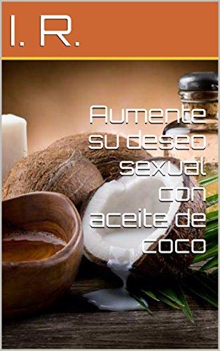 Aumente su deseo sexual con aceite de coco