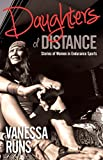 Daughters of Distance: Stories of Women in Endurance Sports