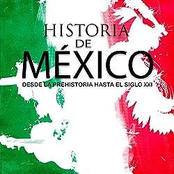 Historia completa de México: Desde la prehistoria hasta el siglo XXI [Complete History of Mexico: From Prehistory to the 21st Century]