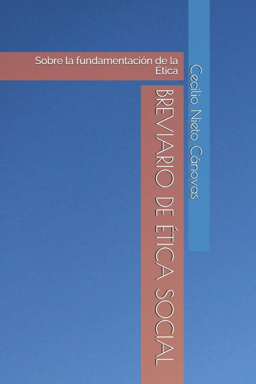 BREVIARIO DE ÉTICA SOCIAL: Sobre la fundamentación de la Ética: Amazon.es: Nieto Cánovas, Dr. Cecilio: Libros