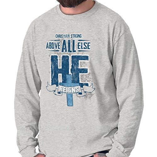 He Reigns Above Christian Jesus Faith Hope Long Sleeve T Shirt