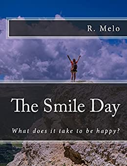 The Smile Day: What does it take to be happy? (English Edition) de [Melo, Raimundo]