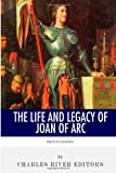 French Legends: the Life and Legacy of Joan of Arc, Charles River Charles River Editors, 1493591584