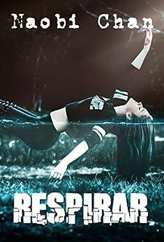 Respirar, parte 1 (Spanish Edition) by [Chan, Naobi]