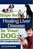 Hope for Healing Liver Disease in Your Dog, Cyndi Smasal, 1434319156