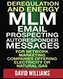 Deregulation and Energy MLM Email Prospecting Autoresponder Messages: for Network Marketing companies offering Electricity or Natural Gas