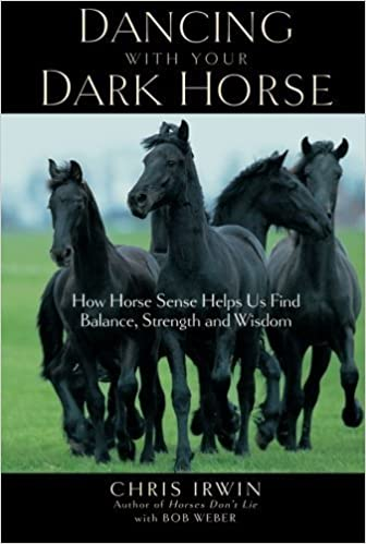 Book Dancing with Your Dark Horse: How Horse Sense Helps Us Find Balance, Strength and Wisdom by Irwin, Chris (2005)