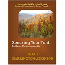 Securing Your Tent: Building a Christ-centered Life