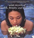 Asian Secrets of Health, Beauty, and Relaxation, Sophie Benge and Luca Invernizzi Tettoni, 9625938540
