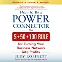 How to Be a Power Connector: The 5+50+100 Rule for Turning Your Business Network into Profits Hörbuch von Judy Robinett Gesprochen von: Dina Pearlman